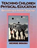 Teaching Children Physical Education : Becoming a Master Teacher, Graham, George, 0873223403