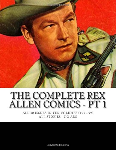 The Complete Rex Allen Comics - Pt 1: All 30 Issues in Ten Volumes (1951-59) - All Stories - No Ads pdf epub