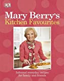 Mary Berry's Kitchen Favourites: Informal everyday recipes for family and friends