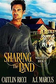 Sharing the Land (Wild Lands Book 5) by [Ricci, Caitlin, Marcus, A.J.]