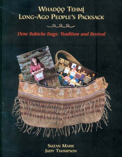 Whadoo Tehmi: Long-Ago People's Packsack--Dene Babiche Bags: Tradition and Revival