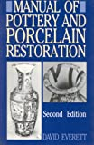 Manual of Pottery and Porcelain Restoration, David Everett, 0709047053