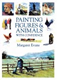 Painting Figures and Animals with Confidence, Margaret Evans, 0715312626