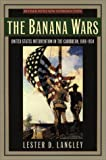 Book cover for The Banana Wars: United States Intervention in the Caribbean, 1898-1934 (Latin American Silhouettes)