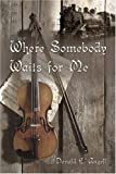 Where Somebody Waits for Me, Donald Angell, 1413739423