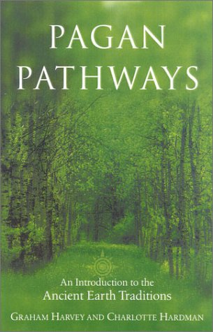 Pagan Pathways  A Complete Guide To The Ancient Earth Traditions  Essential Sourcebook For The 21st Century Pagan
