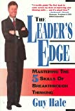The Leader's Edge : 5 Skills of Breakthrough Thinking, Hale, Guy, 078630426X