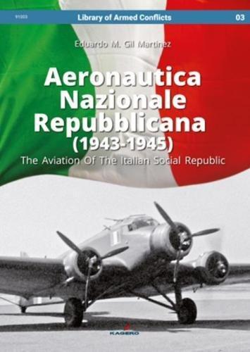 Aeronautica Nazionale Repubblicana (1943-1945): The Aviation Of The Italian Social Republic (Library of Armed Conflicts)