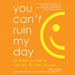 You Can't Ruin My Day: 52 Wake-Up Calls to Turn Any Situation Around | Allen Klein