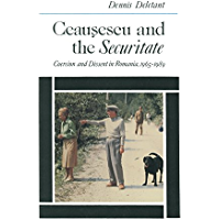 Ceausescu and the Securitate: Coercion and Dissent in Romania, 1965-1989: Coercion and Dissent in Romania, 1965-1989