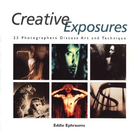 Download Creative Exposures: 23 Photographers Discuss Art and Technique (A Lark Photography Book) pdf