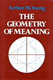 The Geometry of Meaning, Young, Arthur M., 0960985050