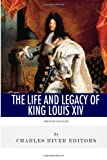 French Legends: the Life and Legacy of King Louis XIV, Charles River Charles River Editors, 149430029X