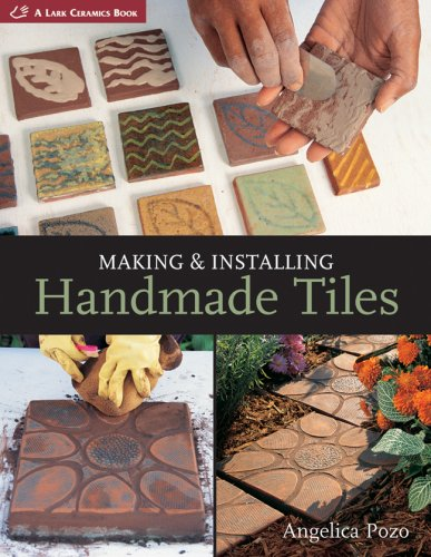 Making & Installing Handmade Tiles (A Lark Ceramics Book)