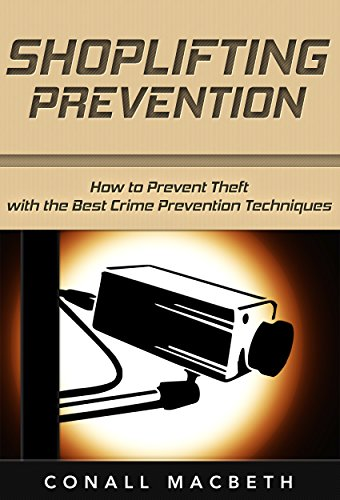 Shoplifting Prevention: How To Prevent Theft With The Best Crime Prevention  Techniques (Shoplifting Prevention, Shoplifting, Shoplifting Prevention