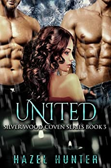 United (Book 3 of Silver Wood Coven): A Serial MFM Paranormal Romance (Silver Wood Coven Series) by [Hunter, Hazel]
