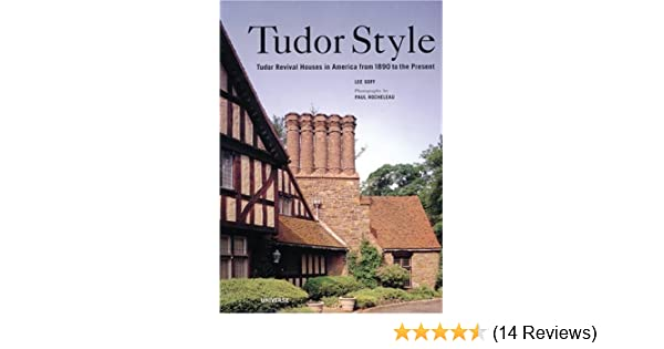 Tudor style tudor revival houses in america from 1890 to the present lee goff 9780789307934 amazon com books