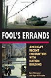 img - for Fool's Errands: America's Recent Encounters with Nation Building book / textbook / text book