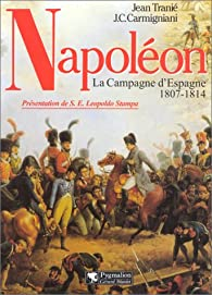 Napoleon la campagne d'Espagne 1807-1814 par Jean Tranié