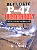 Republic P-47 Thunderbolt - The Operational Record, Scutts, Jerry, 0760305781