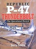 Republic P-47 Thunderbolt: The Operational Record