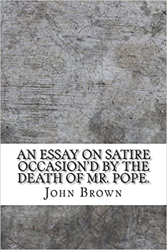 Examples Of Essay Papers An Essay On Satire Occasiond By The Death Of Mr Pope John Brown   Amazoncom Books Argument Essay Sample Papers also Essay In English Language An Essay On Satire Occasiond By The Death Of Mr Pope John Brown  Compare And Contrast Essay About High School And College
