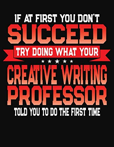 If At First You Don't Succeed Try Doing What Your Writing Professor Told You To Do The First Time: College Ruled Composition Notebook Journal por J M Skinner