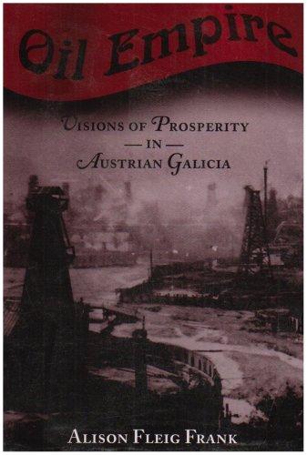 Oil Empire: Visions Of Prosperity In Austrian Galicia (Harvard Historical Studies)