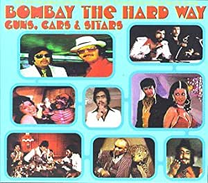 Bombay The Hard Way: Guns, Cars And Sitars