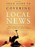 Field Guide to Covering Local News, Fred Bayles, 1608710017