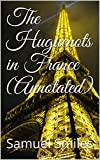 The Huguenots in France (Annotated)