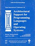 ASPLOS-III Architectural Support for Programming Language and Operating Systems, Boston, Massachusetts, April 3-6, 1989, , 0897913000