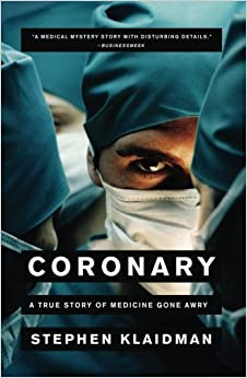 Coronary: A True Story of Medicine Gone Awry by Klaidman, Stephen (June 3, 2008)
