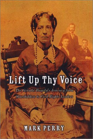 Download Lift Up Thy Voice: The Grimke Family's Journeyfrom Slaveholders to Civil Rights Leaders ebook