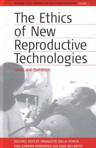 The Ethics of New Reproductive Technologies: Cases and Questions (Teaching Ethics: Material for Practitioner Education)
