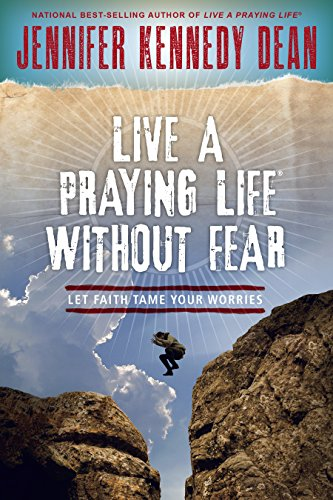 Live a Praying Life Without Fear: Let Faith Tame Your Worries