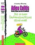 Wirksame Wege aus der Krankheit –Adieu Colitis – Was tun bei Colitis ulcerosa (Teil 1): Mit Ernährungsanleitung und Rezeptteil (Teil 2: Darm über Kopf)