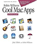 Robin Williams Cool Mac Apps: A Guide to iLife, .Mac, and More