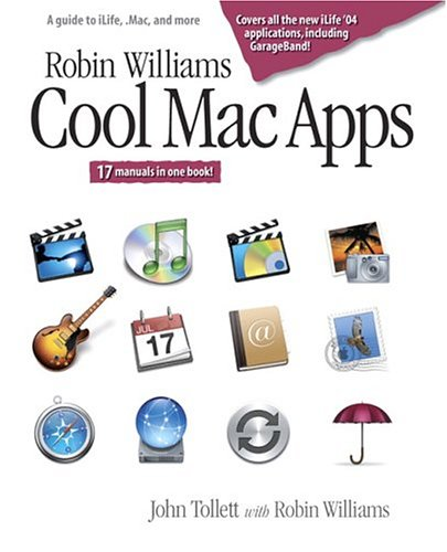 Robin Williams Cool Mac Apps: A Guide to iLife.Mac, and More