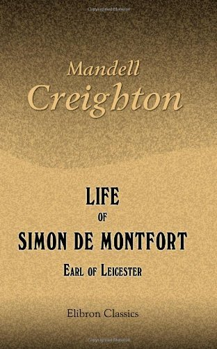 Life of Simon de Montfort, Earl of Leicester by Creighton, Mandell (2001) Paperback
