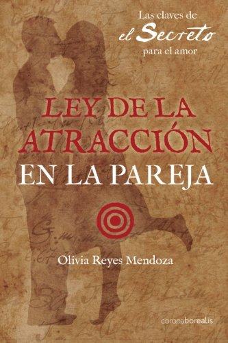 Ley de la atraccion en la pareja: Las claves de El Secreto para el amor  [Mendoza, Olivia Reyes] (Tapa Blanda)