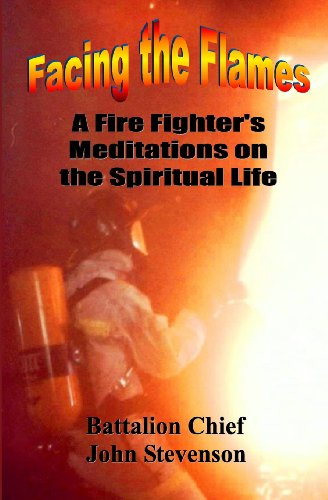 (Facing The Flames: A Fire Fighter's Meditations On The Spiritual Life)