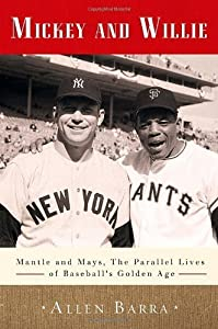 Mickey and Willie: Mantle and Mays, the Parallel Lives of Baseball's Golden Age (Hardback) - Common by Crown Publishing Group, Division of Random House Inc