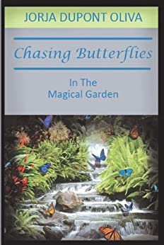 Chasing Butterflies in the Magical Garden by [Oliva, Jorja DuPont]