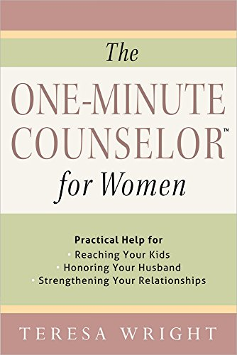 The One-Minute Counselor for Women: Practical Help for *Reaching Your Kids *Honoring Your Husband *Strengthening Your Relationships