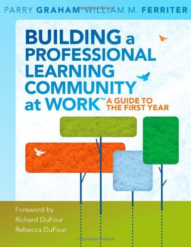 Building a Professional Learning Community at Work: A Guide to the First Year by Parry Graham William M. Ferriter (2009-09-25) Paperback