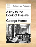 A Key to the Book of Psalms, George Horne, 1140807331