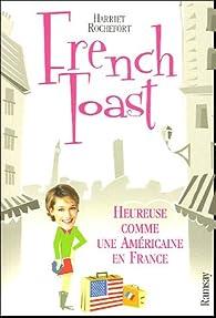 French toast : Heureuse comme une Américaine en France par Harriet Welty Rochefort