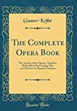 img - for The Complete Opera Book: The Stories of the Operas, Together With 400 of the Leading Airs and Motives in Musical Notation (Classic Reprint) book / textbook / text book