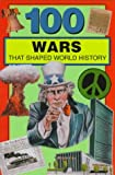 100 Wars That Shaped World History, Samuel Willard Crompton, 091251728X
